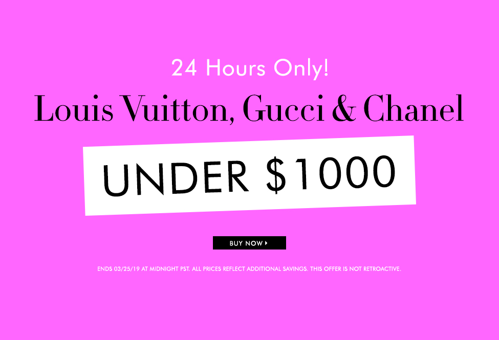 March 25 - 24 HRS ONLY | Louis Vuitton, Chanel, Gucci UNDER $1000 - BUY